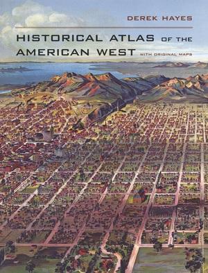 Historical Atlas of the American West by Derek Hayes