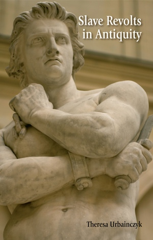 Slave Revolts in Antiquity by Theresa Urbainczyk