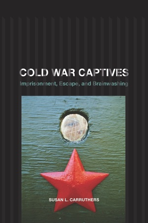 Cold War Captives by Susan L. Carruthers