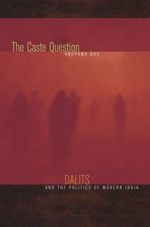 The Caste Question by Anupama Rao