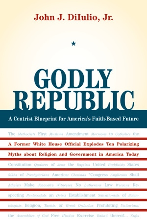 Godly Republic by John J. DiIulio