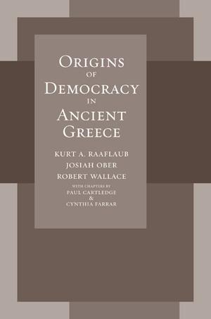 Origins of Democracy in Ancient Greece by Kurt A. Raaflaub, Josiah Ober, Robert Wallace