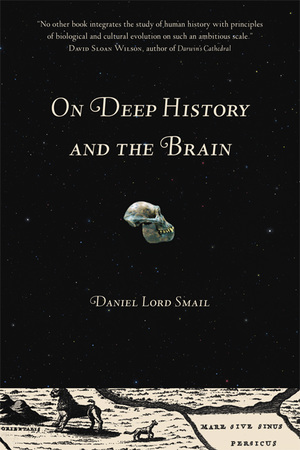 On Deep History and the Brain by Daniel Lord Smail