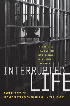 Interrupted Life by Rickie Solinger, Paula C. Johnson, Martha L. Raimon, Tina Reynolds