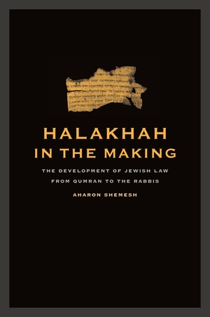 Halakhah in the Making by Aharon Shemesh
