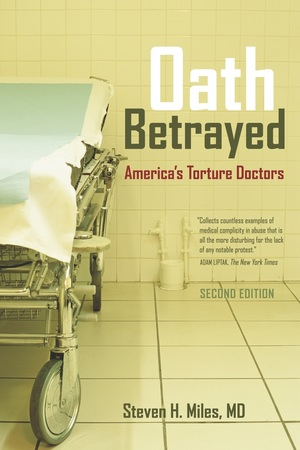 Oath Betrayed by Steven H. Miles M.D.