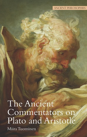 The Ancient Commentators on Plato and Aristotle by Miira Tuominen