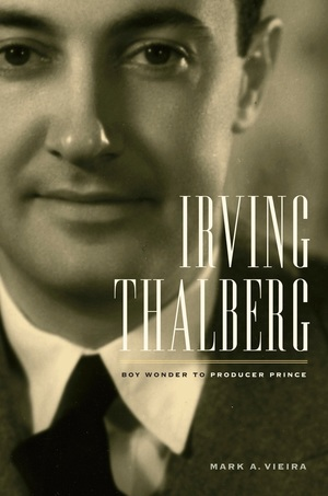 Irving Thalberg by Mark A. Vieira