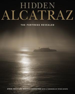 Hidden Alcatraz by Steve Fritz, Deborah Roundtree
