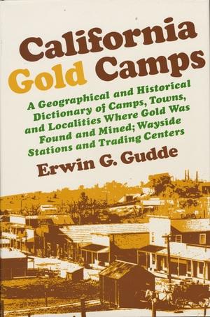 California Gold Camps by Erwin G. Gudde, Elisabeth K. Gudde
