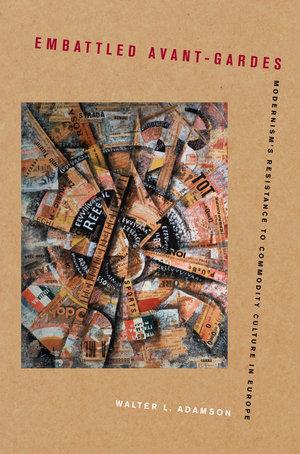 Embattled Avant-Gardes by Walter L. Adamson