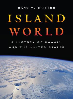 Island World by Gary Y. Okihiro