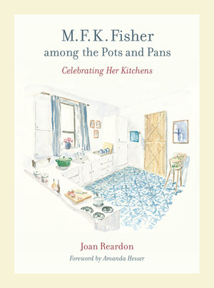 M. F. K. Fisher among the Pots and Pans by Joan Reardon