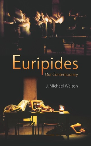 Euripides Our Contemporary by John Michael Walton