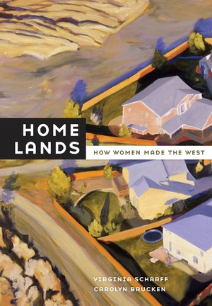 Home Lands by Virginia Scharff, Carolyn Brucken