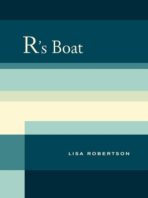 R's Boat by Lisa Robertson