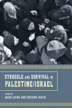 Struggle and Survival in Palestine/Israel by Mark LeVine, Gershon Shafir