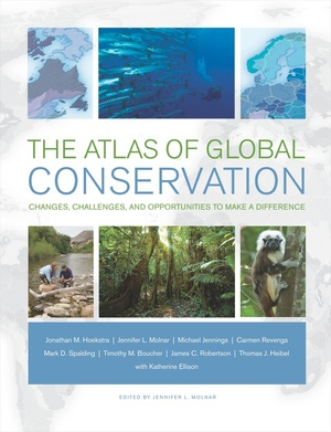 The Atlas of Global Conservation by Jonathan Hoekstra, Jennifer L. Molnar, Michael Jennings