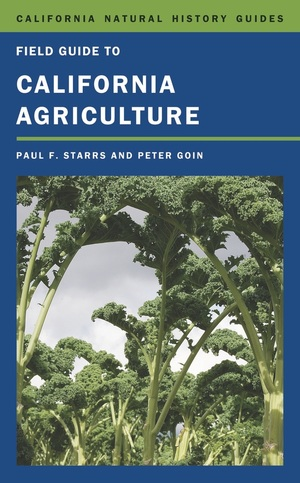 Field Guide to California Agriculture by Paul Starrs, Peter Goin