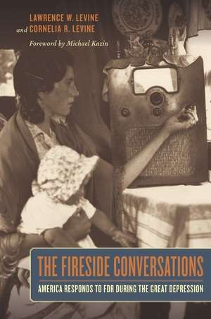The Fireside Conversations by Lawrence Levine, Cornelia Levine