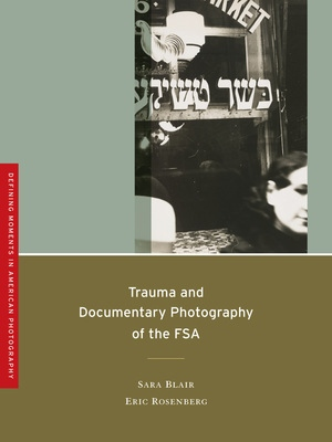Trauma and Documentary Photography of the FSA by Sara Blair, Eric Rosenberg