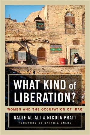 What Kind of Liberation? by Nadje Al-Ali, Nicola Pratt