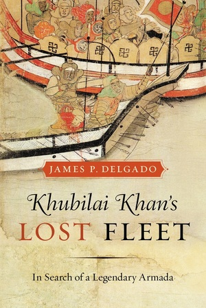 Khubilai Khan's Lost Fleet by James P. Delgado
