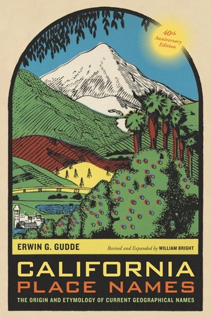 California Place Names, 40th Anniversary Edition by Erwin G. Gudde, William Bright