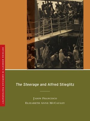 The Steerage and Alfred Stieglitz by Jason Francisco, Elizabeth Anne McCauley