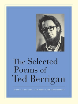 The Selected Poems of Ted Berrigan by Ted Berrigan, Alice Notley, Anselm Berrigan