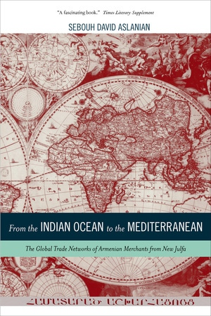 From the Indian Ocean to the Mediterranean by Sebouh Aslanian