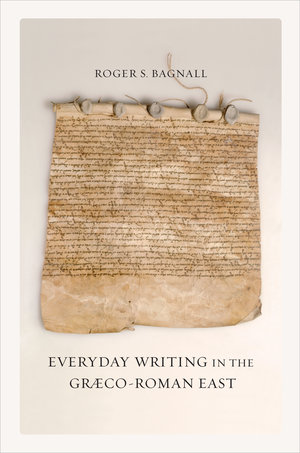 Everyday Writing in the Graeco-Roman East by Roger S. Bagnall