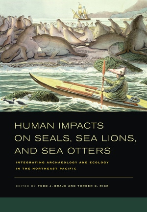 Human Impacts on Seals, Sea Lions, and Sea Otters by Todd J. Braje, Torben C. Rick