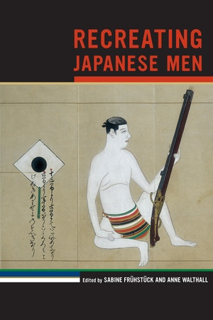 Recreating Japanese Men by Sabine Frühstück, Anne Walthall