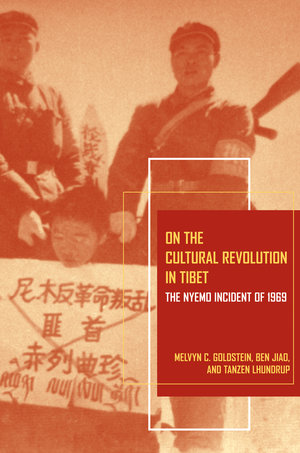 On the Cultural Revolution in Tibet by Melvyn C. Goldstein, Ben Jiao, Tanzen Lhundrup