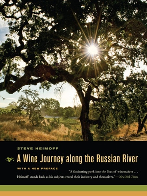 A Wine Journey along the Russian River, With a New Preface by Steve Heimoff