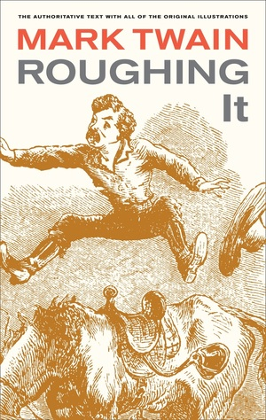 Roughing It by Mark Twain, Harriet E. Smith, Edgar Marquess Branch, Lin Salamo