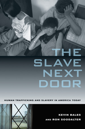 The Slave Next Door by Kevin Bales, Ron Soodalter