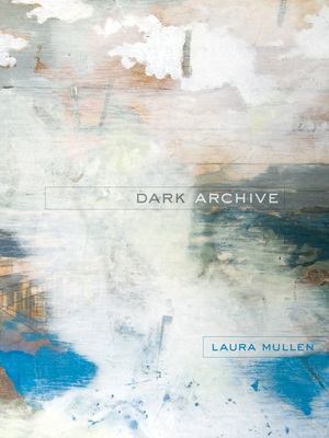 Dark Archive by Laura Mullen