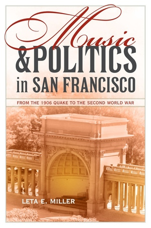 Music and Politics in San Francisco by Leta E. Miller