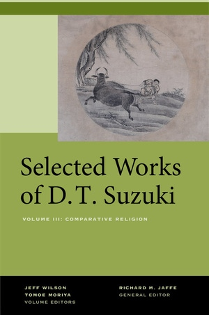 Selected Works of D.T. Suzuki, Volume III by Daisetsu Teitaro Suzuki, Jeff Wilson, Tomoe Moriya