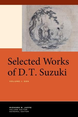 Selected Works of D.T. Suzuki, Volume I Edited by Daisetsu Teitaro Suzuki