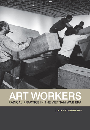 Art Workers by Julia Bryan-Wilson