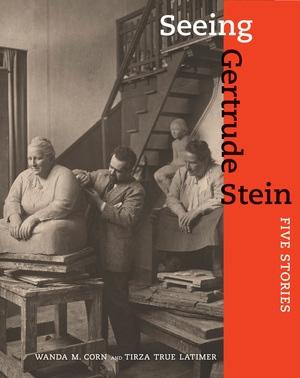 Seeing Gertrude Stein by Wanda Corn, Tirza True Latimer