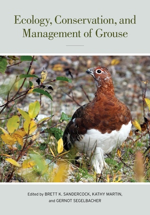 Ecology, Conservation, and Management of Grouse Edited by Brett K. Sandercock, Kathy Martin, Gernot Segelbacher