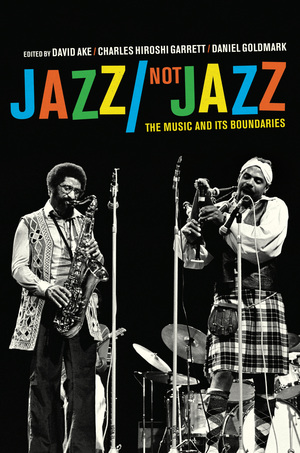 Jazz/Not Jazz by David Ake, Charles Hiroshi Garrett, Daniel Ira Goldmark
