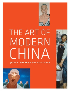 The Art of Modern China by Julia F. Andrews, Kuiyi Shen