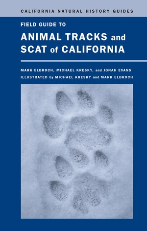 Field Guide to Animal Tracks and Scat of California by Lawrence Mark Elbroch, Michael Kresky, Jonah Evans