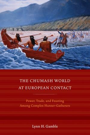 The Chumash World at European Contact by Lynn H. Gamble