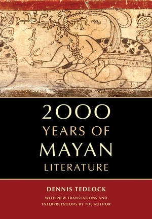 2000 Years of Mayan Literature by Dennis Tedlock